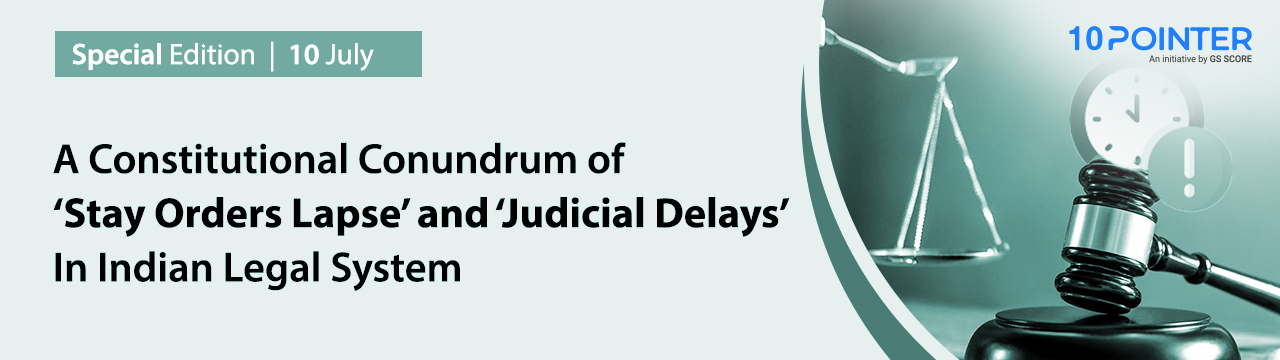 A Constitutional Conundrum of 'Stay Orders Lapse' and 'Judicial Delays' In Indian Legal System