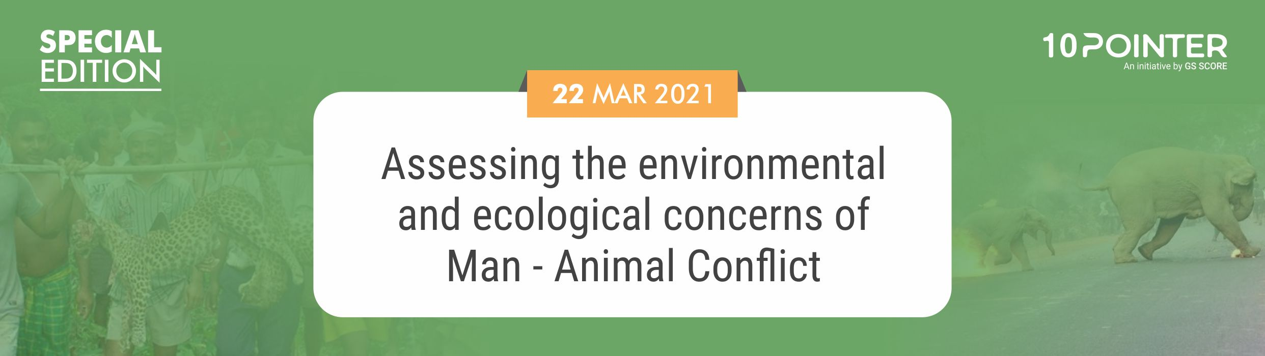Assessing the environmental and ecological concerns of Man - Animal Conflict